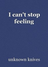 I can't stop feeling