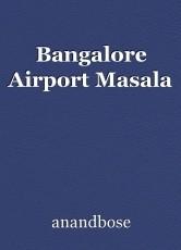 Bangalore Airport Masala