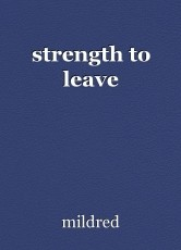 strength to leave