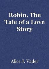 Robin. The Tale of a Love Story