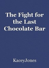 The Fight for the Last Chocolate Bar