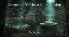 dungeon of the false hollowed king
