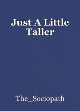 Just A Little Taller