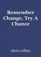 Remember Change, Try A Chance