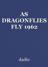 AS DRAGONFLIES FLY 1962