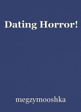 Dating Horror!