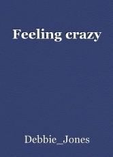 Feeling crazy
