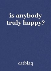 is anybody truly happy?