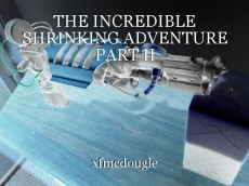 THE INCREDIBLE SHRINKING ADVENTURE PART II