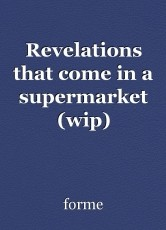 Revelations that come in a supermarket (wip)
