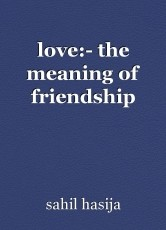love:- the meaning of friendship