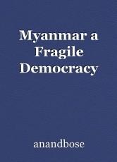 Myanmar a Fragile Democracy