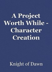 A Project Worth While - Character Creation Contest
