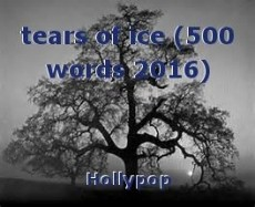 tears of ice (500 words 2016)