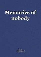 Memories of nobody