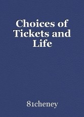 Choices of Tickets and Life