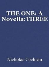 THE ONE: A Novella:THREE