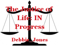 The Justice of Life: IN Progress