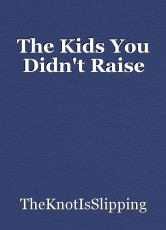 The Kids You Didn't Raise
