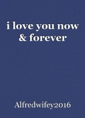 i love you now & forever