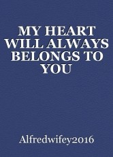MY HEART WILL ALWAYS BELONGS TO YOU