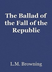 The Ballad of the Fall of the Republic