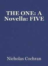 THE ONE: A Novella: FIVE