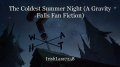 The Coldest Summer Night (A Gravity Falls Fan Fiction)