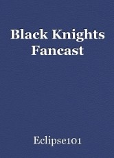 Black Knights Fancast