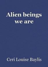 Alien beings we are