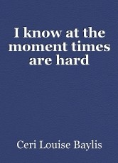 I know at the moment times are hard
