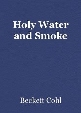 Holy Water and Smoke