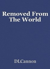 Removed From The World