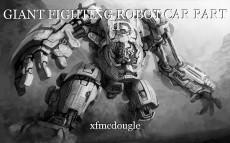 GIANT FIGHTING ROBOT CAR PART II
