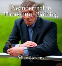 Neanderthal in Thoughtful Clothing