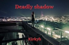 Deadly shadow