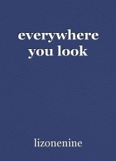 everywhere you look