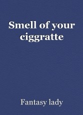 Smell of your ciggratte