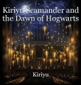 Kiriyu Scamander and the Dawn of Hogwarts