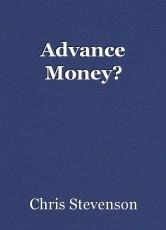 Advance Money?