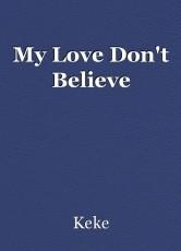 My Love Don't Believe