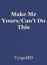 Make Me Yours/Can't Do This