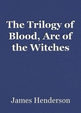 The Trilogy of Blood, Arc of the Witches