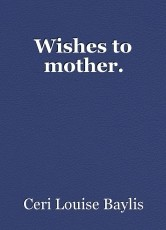 Wishes to mother.