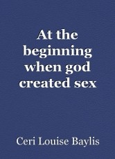 At the beginning when god created sex