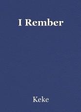 I Rember