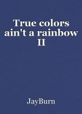 True colors ain't a rainbow II