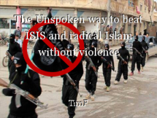 The Unspoken way to beat ISIS and radical Islam without violence