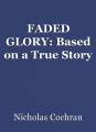 FADED GLORY: Based on a True Story