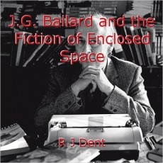 J.G. Ballard and the Fiction of Enclosed Space